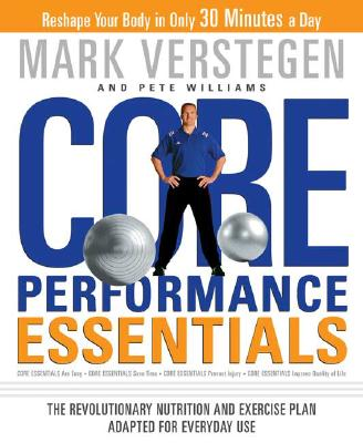 Rodale Press Core Performance Essentials: The Revolutionary Nutrition and Exercise Plan Adapted for Everyday Use by Verstegen, Mark/ Williams at Sears.com